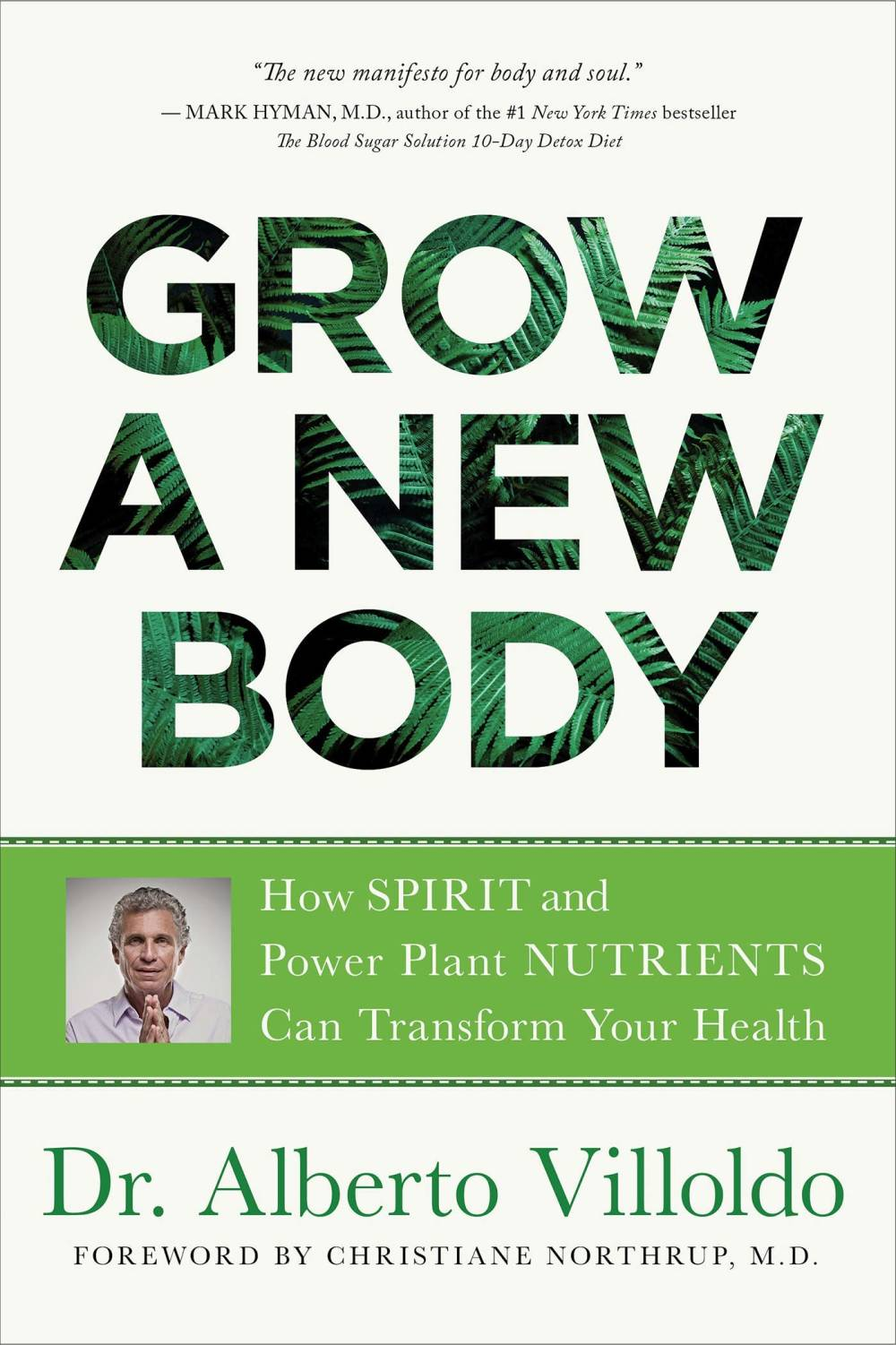 Alberto Villoldo, Grow a New Body How Spirit and Power Plan Nutrients can Transform You Health