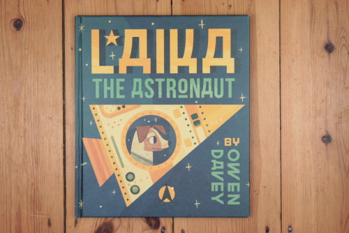 'Laika the Astronaut' - written and illustrated by Owen Davey