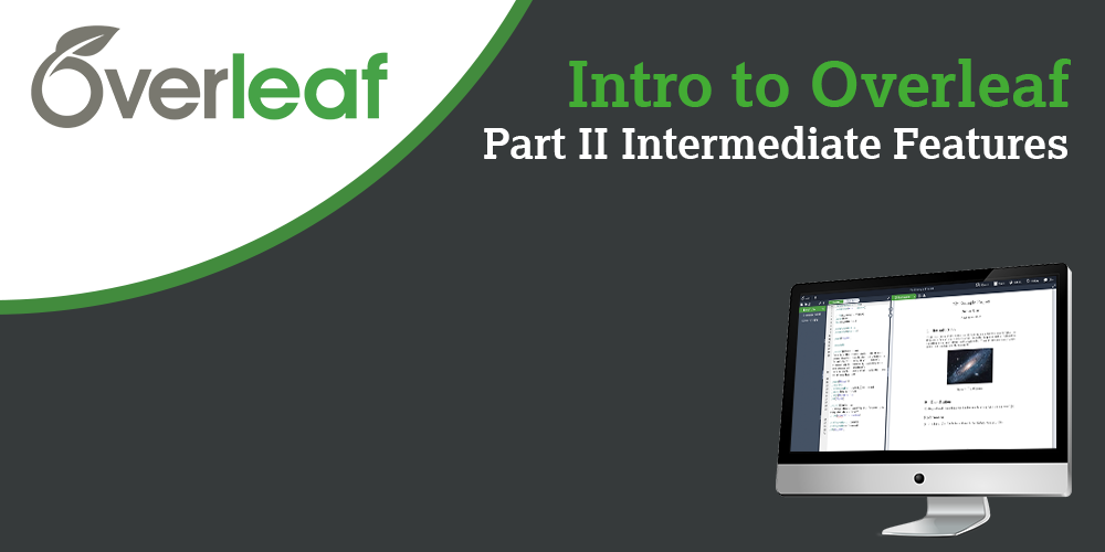 Webinar - Intro to Overleaf Part II - Intermediate Features
