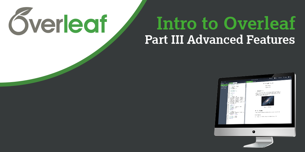 Webinar - Intro to Overleaf Part III Advanced Features