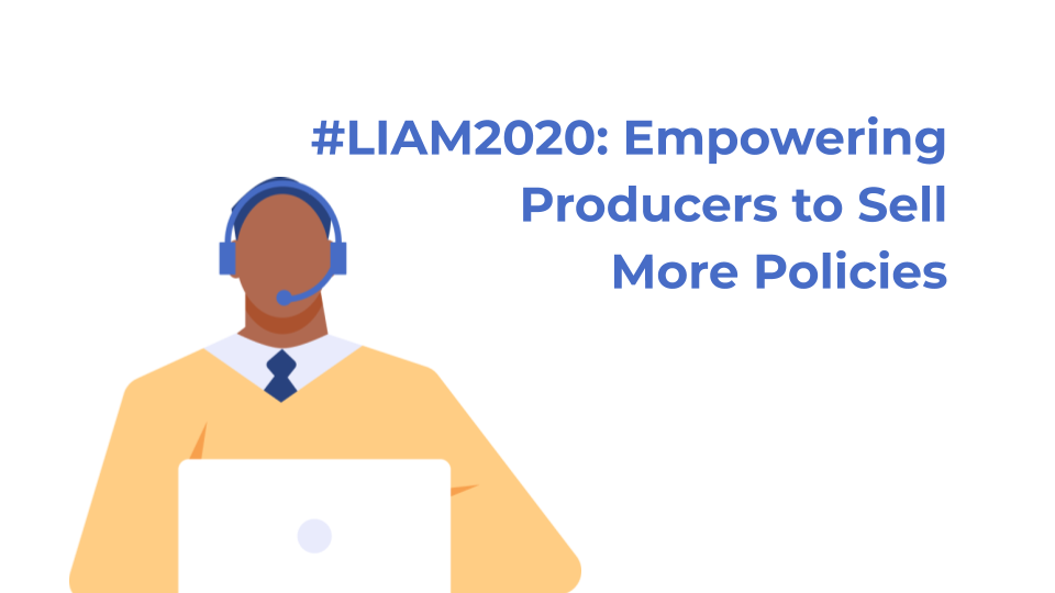 #LIAM2020: Empowering Producers to Sell More Policies