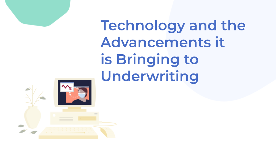 Technology and the Advancements it is Bringing to Underwriting