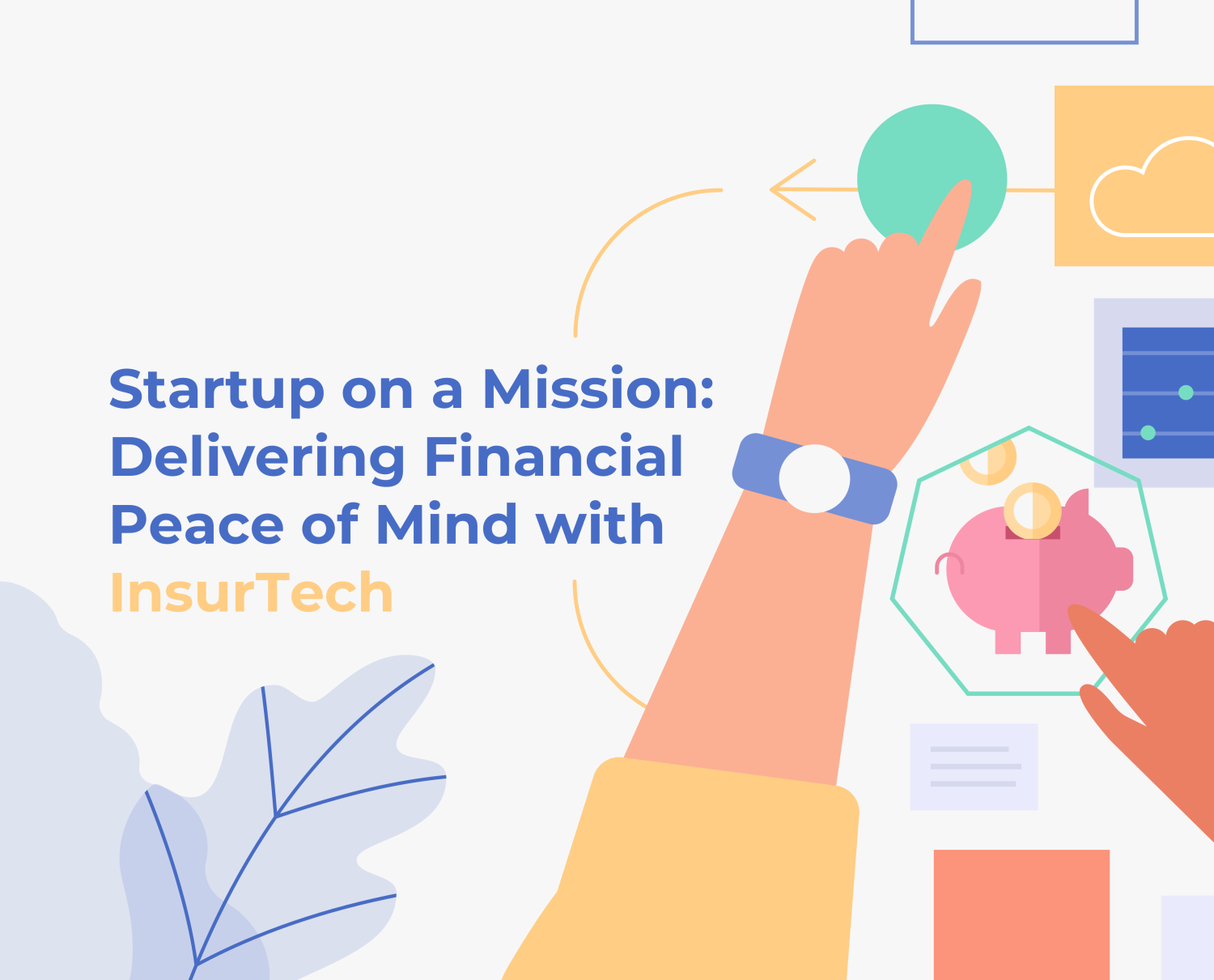 Startup on a Mission: Delivering Financial Peace of Mind  with InsurTech