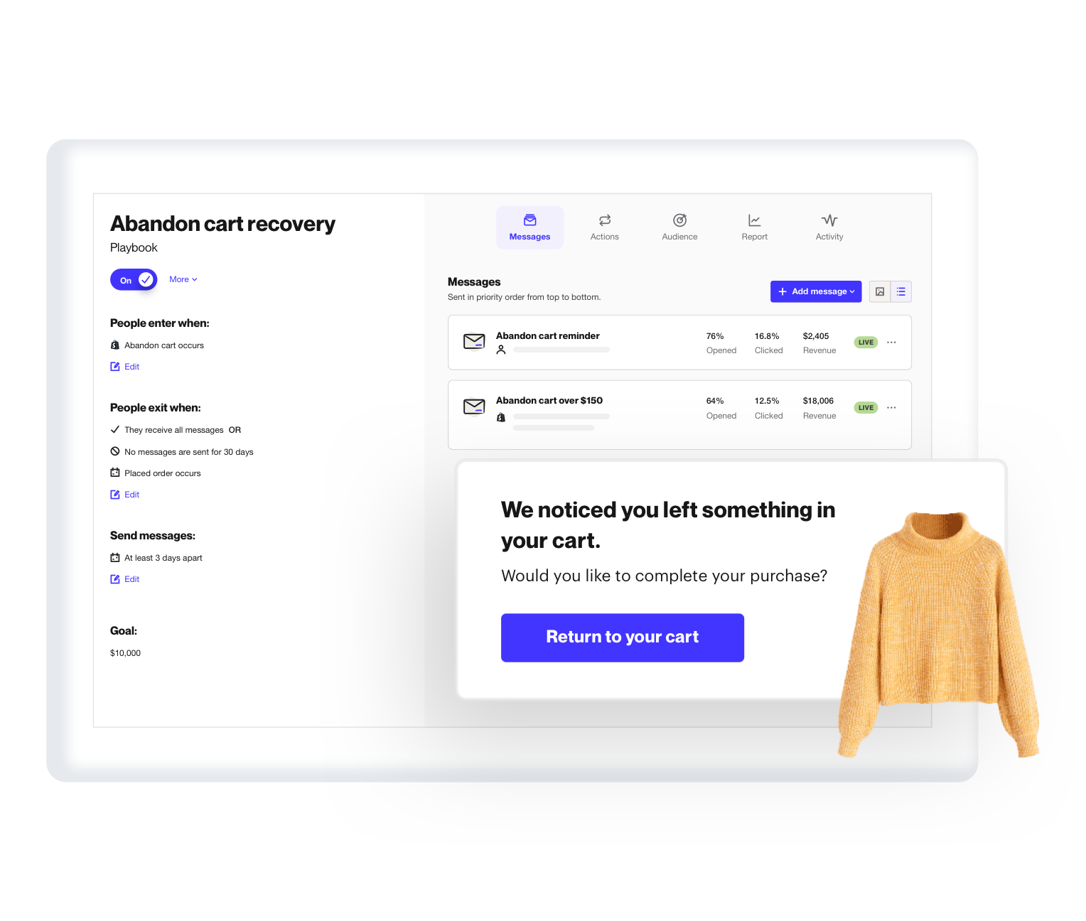 We setup all the campaigns you need to grow your store like abandoned cart, new customer welcome, birthday coupons and browser abandonment.