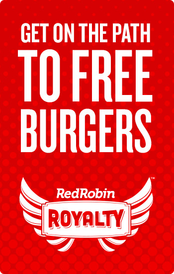 Get on the path to free burgers. Red Robin Royalty.