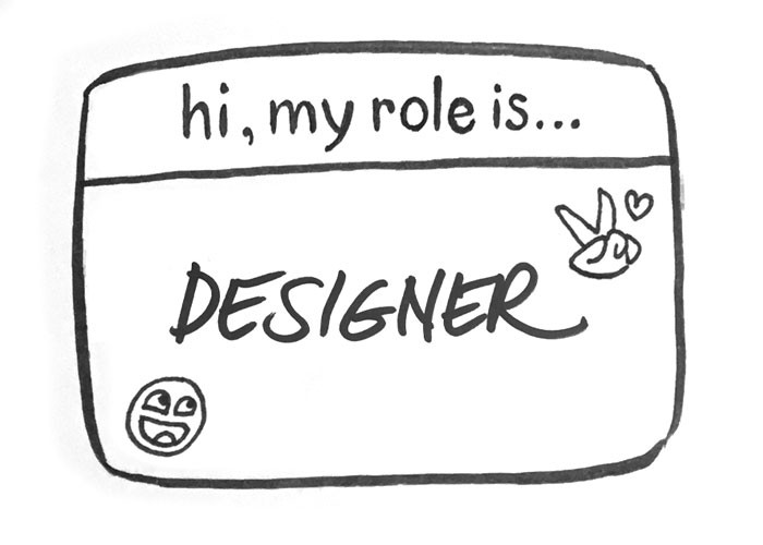 hi, my role is…designer