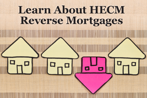 Learn About HECM Reverse Mortgages