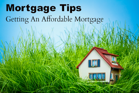Mortgage Tips to Get an Affordable Mortgage