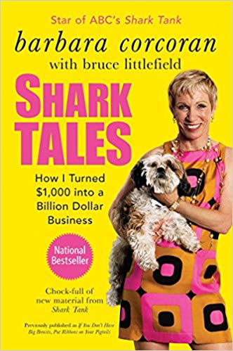 Barbara Corcoran's Shark Tales: How I Turned $1,000 into a Billion Dollar Business