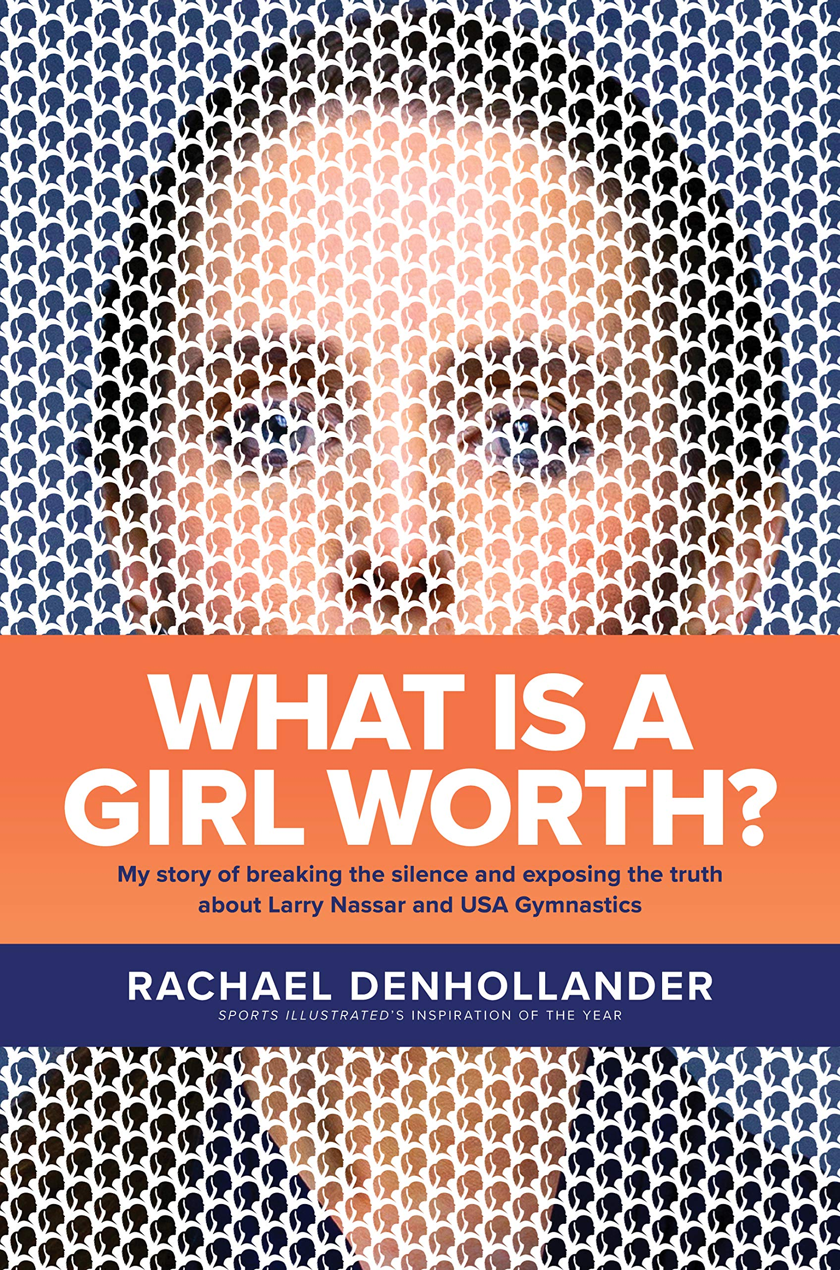 What is a Girl Worth? My Story of Breaking the Silence and Exposing the Truth about Larry Nassar and USA Gymnastics by Rachael Denhollander