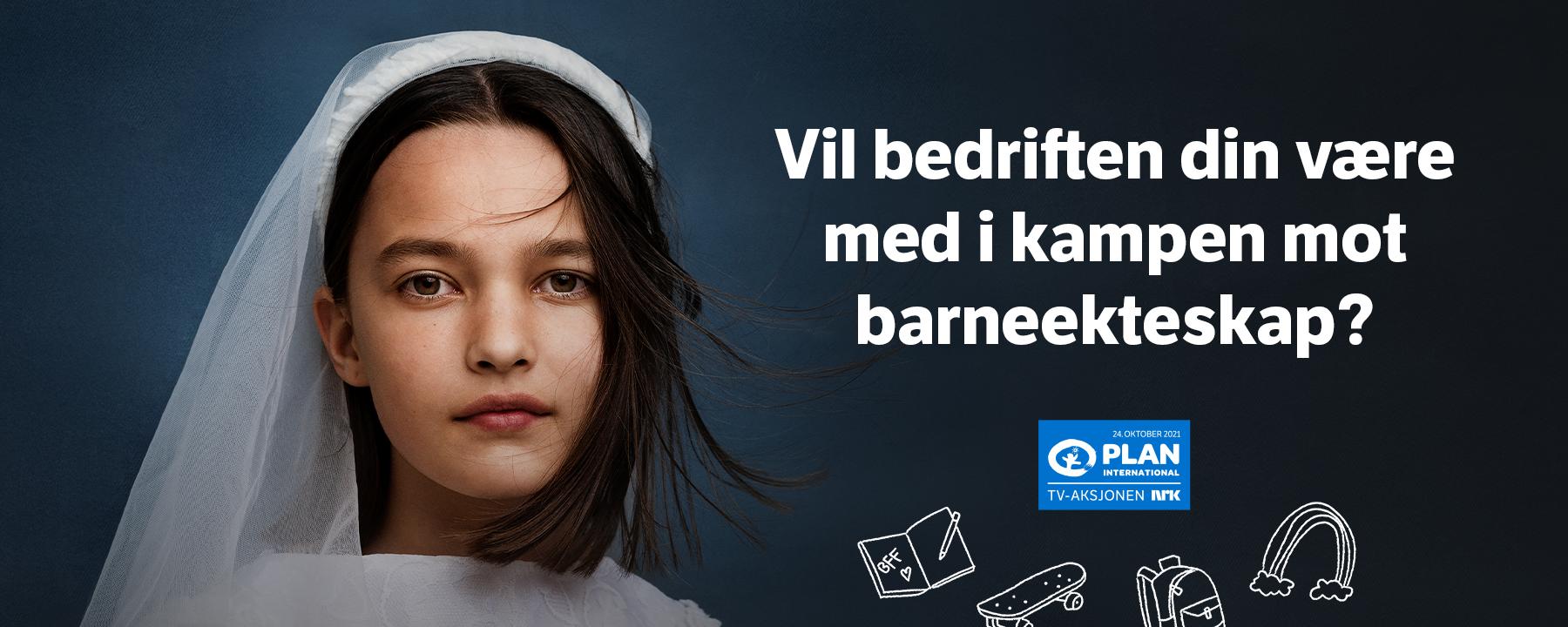 Bilde av en barnebrud med teksten «Vil bedriften din være med i kampen mot barneekteskap?» og Plan International logo.