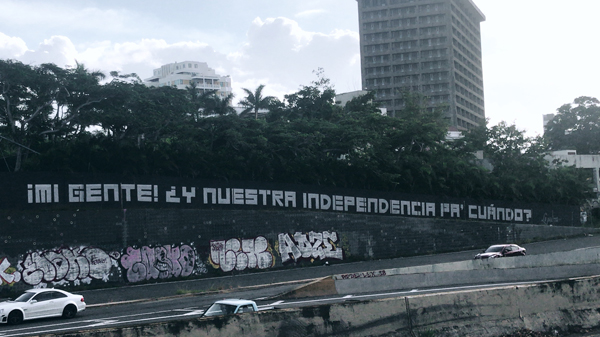 Graffiti in San Juan, Puerto Rico states 'My People! When Will We Get Our Independence?'