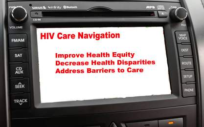 HIV Care Navigation: Improve Health Equity, Decrease Health Disparities, Address Barriers to Care
