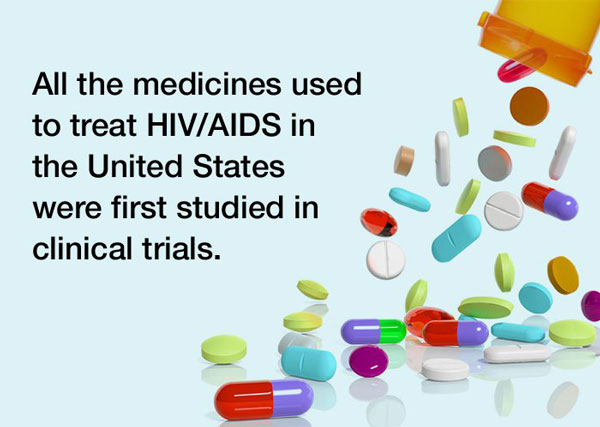 All the medicines used to treat HIV/AIDS in the Unites States were first studied in clinical trials.