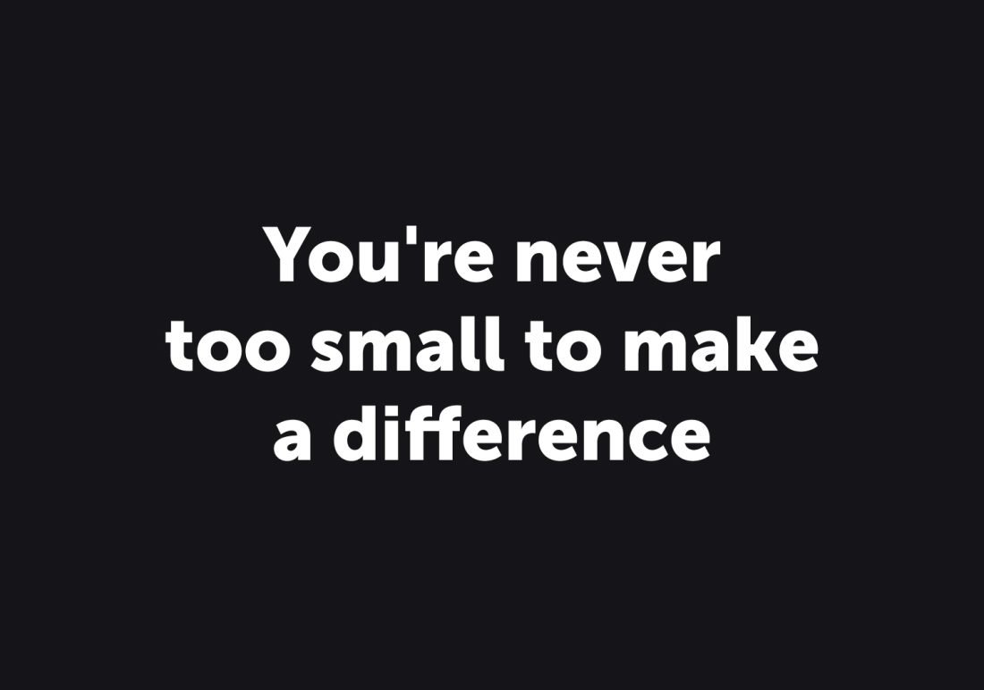 You're Never Too Small To Make a Difference
