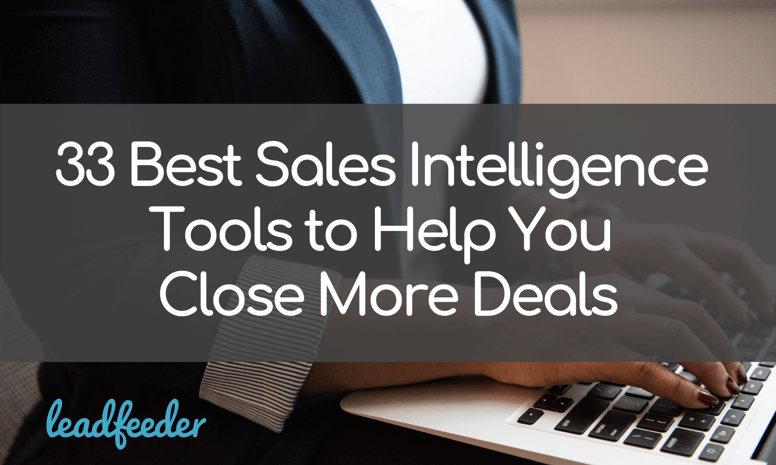 33 Best Sales Intelligence Tools to Help You Close More Deals