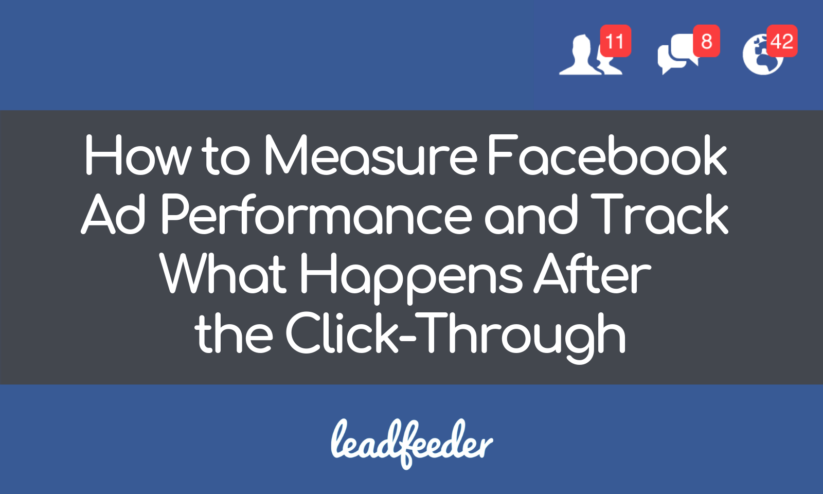 How to Measure Facebook Ad Performance and Track What Happens After the Click-Through
