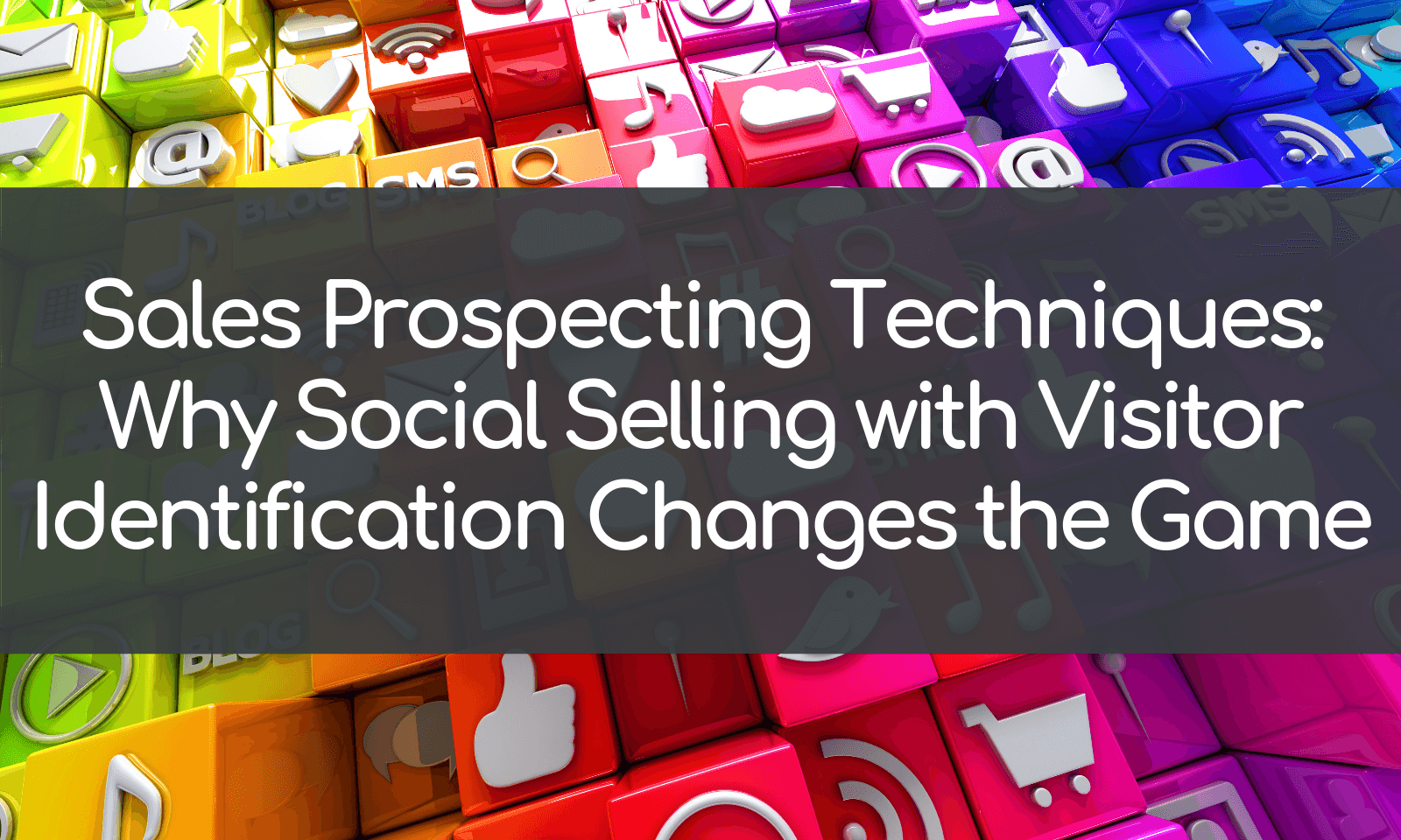 Sales Prospecting Techniques: Why Social Selling with Visitor Identification Changes the Game