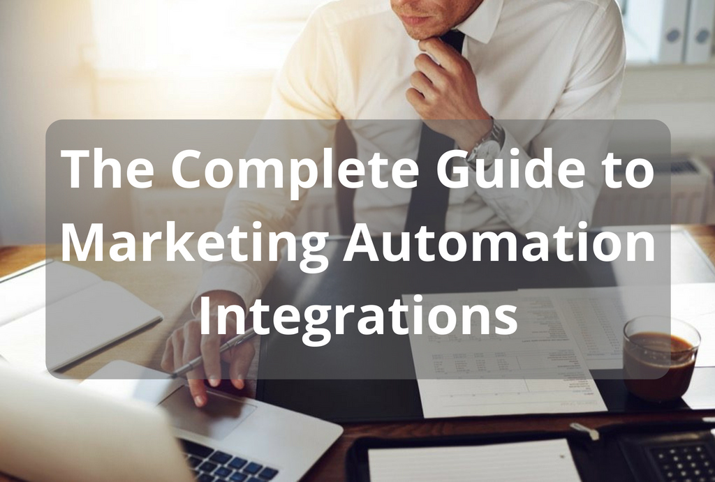 The Complete Guide to Marketing Automation Integrations (Marketo, Eloqua, HubSpot, Act-On, Pardot, and Infusionsoft)