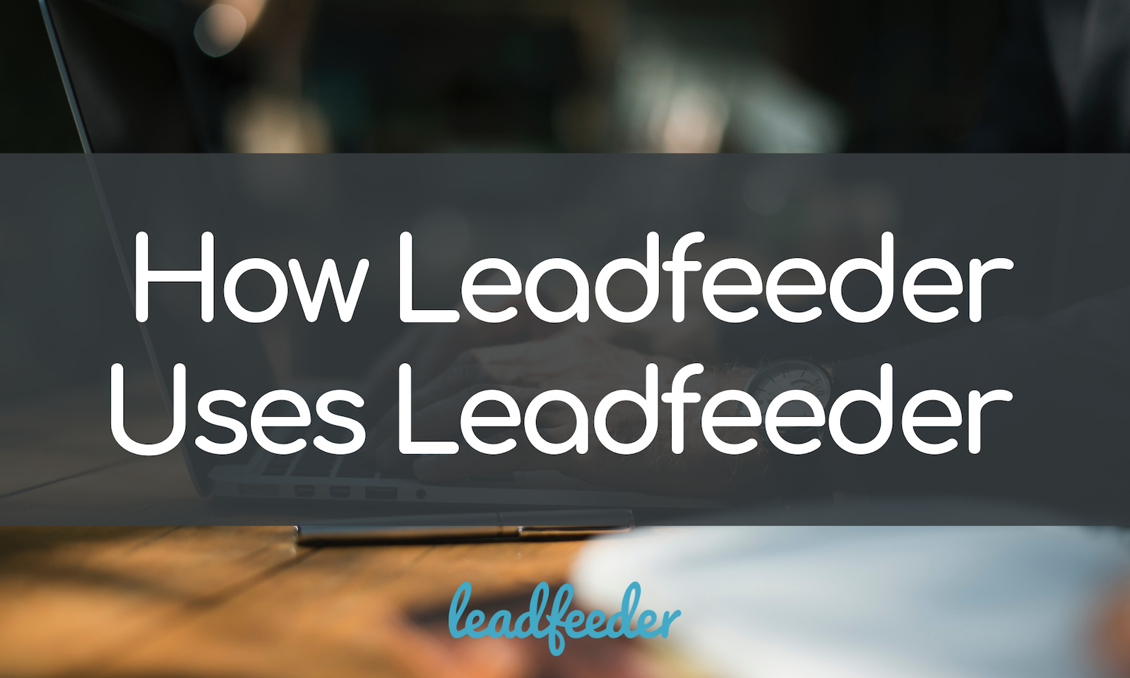 How Leadfeeder Uses Leadfeeder