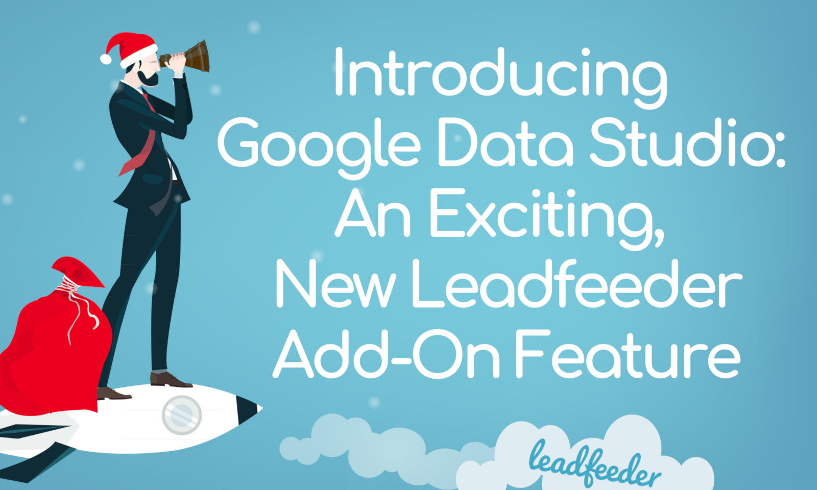 Introducing Google Data Studio: An Exciting New Leadfeeder Add-On Feature Launch!