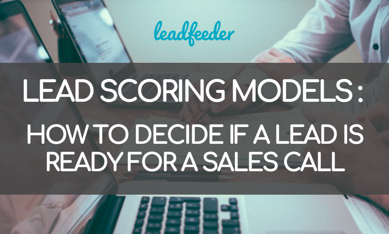 Lead Scoring Models: How to Decide If a Lead Is Ready for a Sales Call