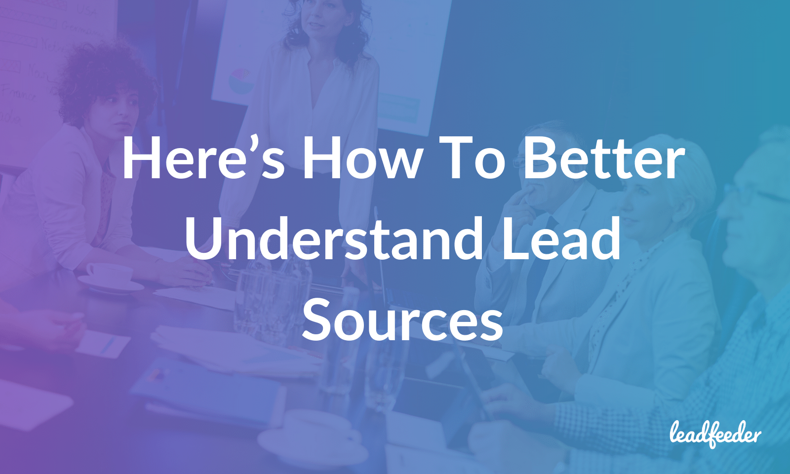 Lead source header image. Here's how to better understand lead sources