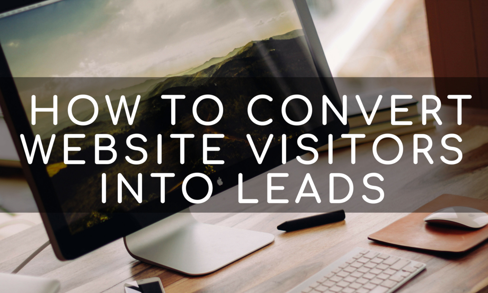 How to Convert Website Visitors into Leads (8 Conversion Optimization Strategies)
