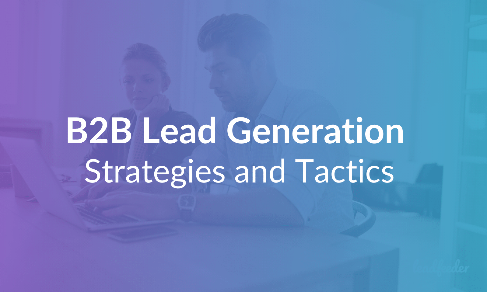 61 B2B Lead Generation Strategies and Tactics for 2020