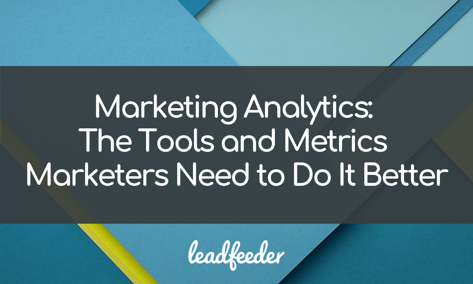 Marketing Analytics: The Tools and Metrics Marketers Need to Do It Better