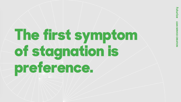 The first symptom of stagnation is preference.​