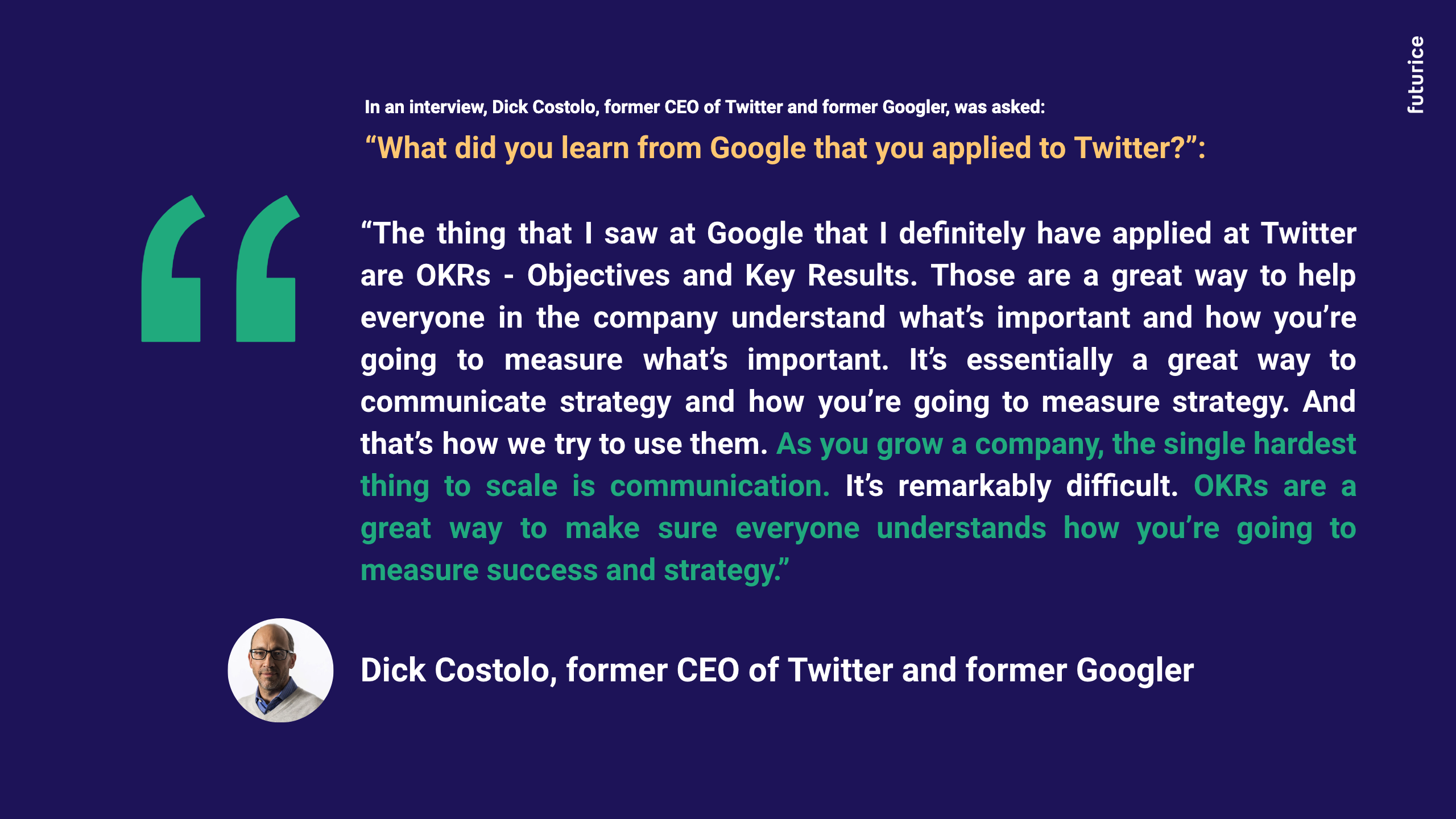 Quote from Dick Costolo (former CEO of Twitter and former Googler)