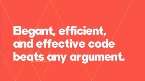 ​Elegant, efficient, and effective code beats any argument.