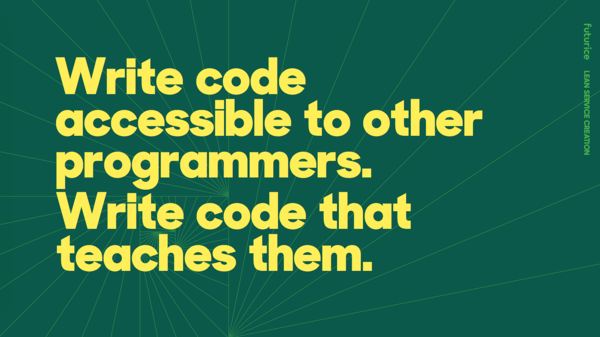 ​Write code accessible to other programmers. Write code that teaches them.