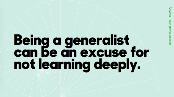 Being a generalist can be an excuse for not learning deeply.​