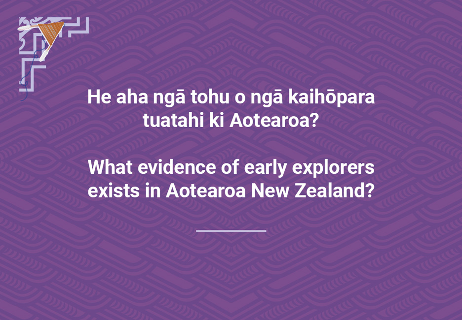 What evidence of early explorers exists in Aotearoa NewZealand?  [Evidence of early explorers](/files/schools/hm85-evidence-of-early-explorers-english.mp3)