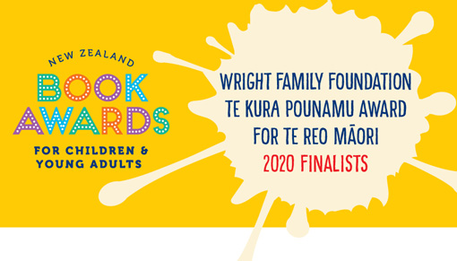 Promotional poster for New Zealand Book Awards for  Children and Young Adults Wright Family Foundation Te Kura Pounamu Award for Te Reo Māori 2020 finalists