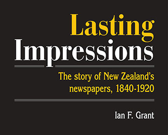 Cover of Lasting Impressions — The story of New Zealand's newspapers, 1840-1920 published by Fraser Books  in association with the Alexander Turnbull Library.