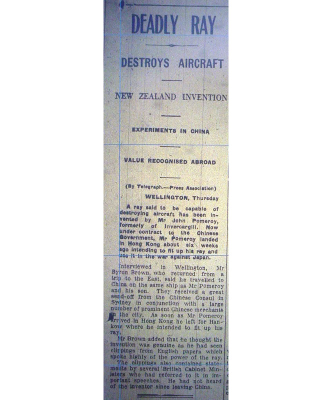 Article, reading 'DEADLY RAY - DESTROYS AIRCRAFT - NEW ZEALAND INVENTION... A ray said to be capable of destroying aircraft has been invested by Mr John Pomeroy... Now under contract to the Chinese Government, Mr Pomeroy landing in Hong Kong about six weeks ago intending to fit up his ray and use it in the war against Japan'.