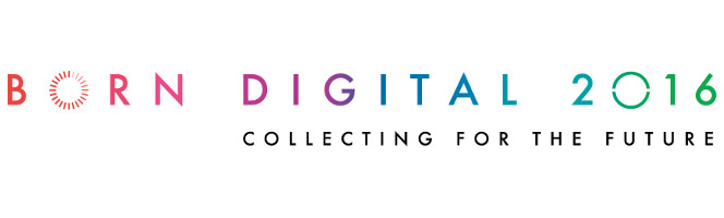 Born digital 2016: Collecting for the future.