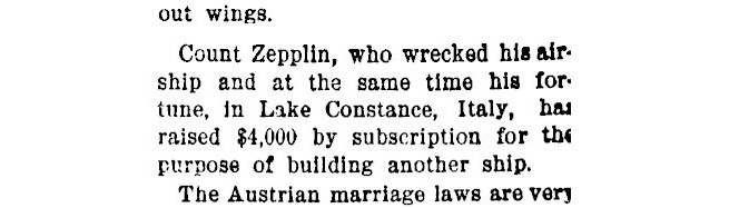 News snippet, reads 'Count Zepplin (sic), who wrecked his airship and at the same time his fortune, in Lake Constance, Italy, has raised $4,000 by subscription for the purpose of building another ship'.