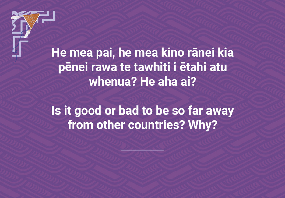 Is it good or bad to be so far away from other countries? Why?  [Distance from other countries](/files/schools/hm93-distance-from-other-countries-english.mp3)