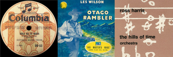 L-R:  Rotorua Māori Choir, Hoea Ra Te Waka (1930); Les Wilson, The Otago Rambler (1957); Ross Harris, The Hills of Time (1983)