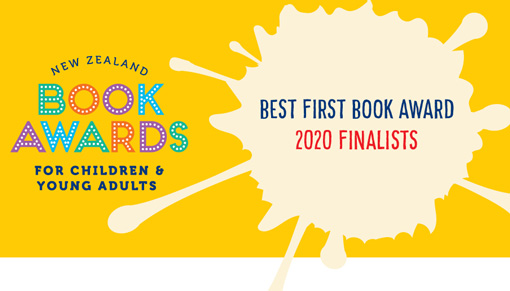 Promotional image: New Zealand Book Awards for Children & Young Adults — Best First Book Award 2020 finalists