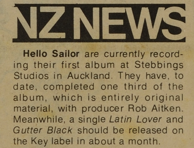 Snippet of the first 'NZ News' column. Rip It Up, June 1977, page 14, reads: Hello Sailor are currently recording their first album at Stebbings Studios in Auckland. They have, to date, completed one third of the album, which is entirely original materiel, with producer Rob Aitken. Meanwhile, a single 'Latin Lover' and 'Gutter Black' should be released on the Key label in about a month.