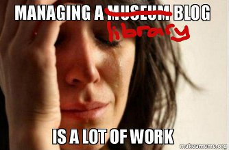 An image of a women crying with the text 'Managing a library blog is a lot of work'.