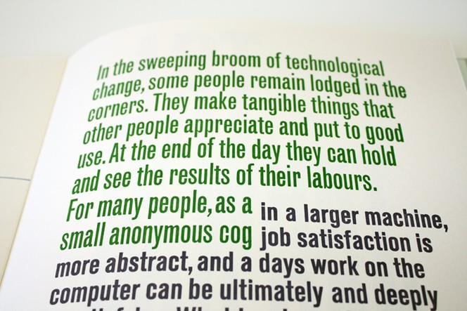 Page from Tara McLeod's Sans Serif, reading 'In the sweeping broom of technological change, some people remain lodged in the corners. They make tangible things that other people appreciate and put to good use. At the end of the day they can hold and see the results of their labours. For many people, as a small anonymous cog in a larger machine, job satisfaction is more abstract, and a days work on the computer can be ultimately and deeply...