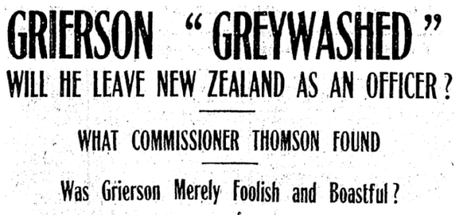 Headline from NZ Truth, reading GREIRSON GREYWASHED / WILL HE LEAVE NEW ZEALAND AS AN OFFICER? / WHAT COMMISSIONER THOMSON FOUND / WAS GRIERSON MERELY FOOLISH AND BOASTFUL?.