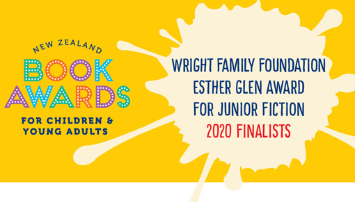 New Zealand Book Awards for Children and Young Adults promotional image for Wright Family Foundation Esther Glen Award for Junior Fiction 2020 finalists