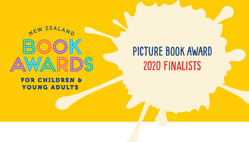Promotional image — New Zealand Book Awards for Children and Young Adults Picture Book Award 2020 Finalists